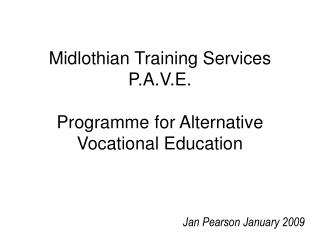 Midlothian Training Services P.A.V.E.  Programme for Alternative  Vocational Education