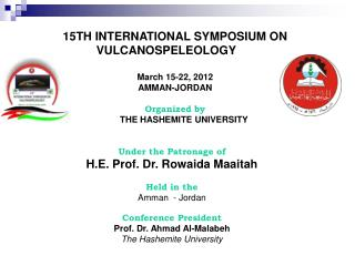 15TH INTERNATIONAL SYMPOSIUM ON VULCANOSPELEOLOGY March 15-22, 2012 AMMAN-JORDAN Organized by 	THE HASHEMITE UNIVERSITY