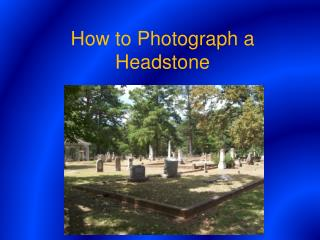 How to Photograph a Headstone