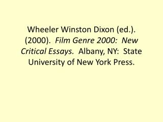 Wheeler Winston Dixon (ed.).  (2000).   Film Genre 2000:  New Critical Essays.   Albany, NY:  State University of New Y