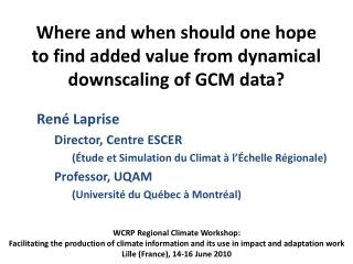 Where and when should one hope to find added value from dynamical downscaling of GCM data?