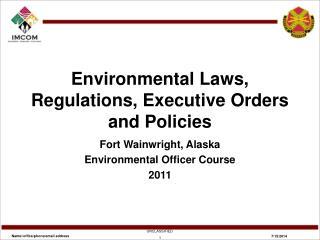 Environmental Laws, Regulations, Executive Orders and Policies