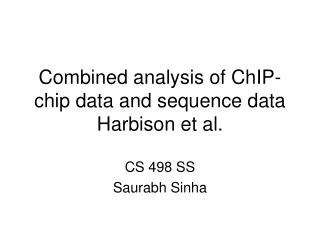 Combined analysis of ChIP-chip data and sequence data Harbison et al.