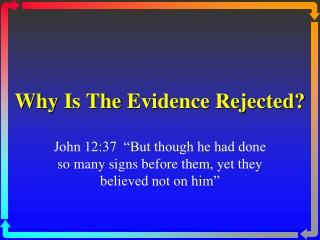 Why  Is The  Evidence Rejected?