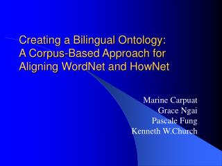 Creating a Bilingual Ontology:  A Corpus-Based Approach for Aligning WordNet and HowNet