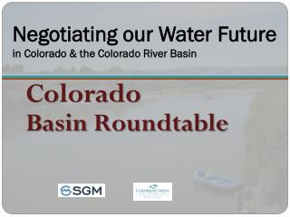 Negotiating our Water Future in Colorado & the Colorado River Basin