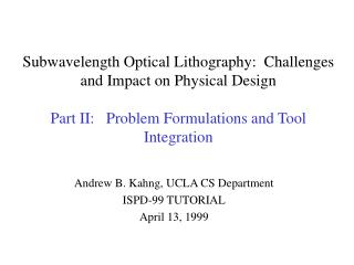 Subwavelength Optical Lithography:  Challenges and Impact on Physical Design Part II:   Problem Formulations and Tool I