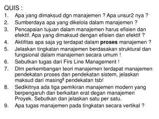 QUIS : Apa yang dimaksud dgn manajemen ? Apa unsur2 nya ? Sumberdaya apa yang dikelola dalam manajemen ?