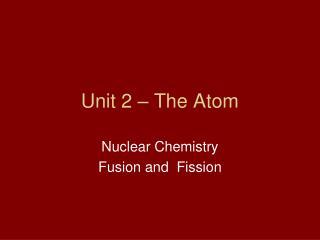 Unit 2 – The Atom
