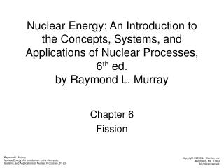 Nuclear Energy: An Introduction to the Concepts, Systems, and Applications of Nuclear Processes, 6 th  ed. by Raymond L