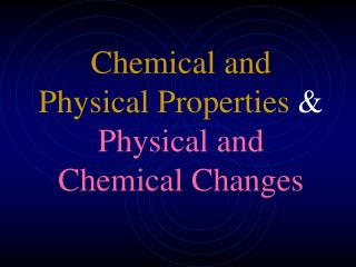 Chemical and Physical Properties  &  Physical and Chemical Changes