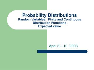 Probability Distributions Random Variables:  Finite and Continuous Distribution Functions Expected value