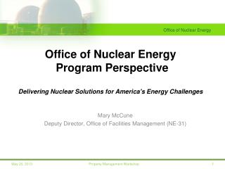 Office of Nuclear Energy  Program Perspective Delivering Nuclear Solutions for America's Energy Challenges