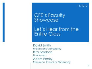 CFE ' s Faculty Showcase Let ' s Hear from the Entire Class