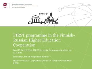 FIRST  programme  in the Finnish-Russian Higher Education  Cooperation West Finland  HEInet  FIRST Decennial Anniversar