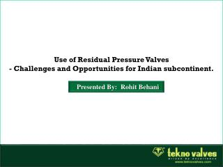 Use of Residual Pressure Valves - Challenges and Opportunities for Indian subcontinent.