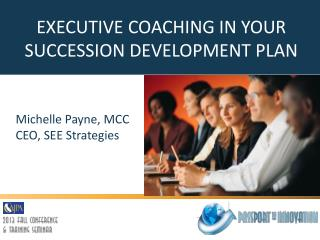 EXECUTIVE COACHING IN YOUR SUCCESSION DEVELOPMENT PLAN