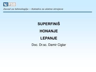 SUPERFINIŠ HONANJE LEPANJE  Doc. Dr.sc. Damir Ciglar