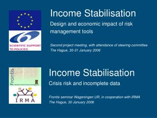 Income Stabilisation Crisis risk and incomplete data Frontis seminar Wageningen UR, in cooperation with IRMA The Hague,