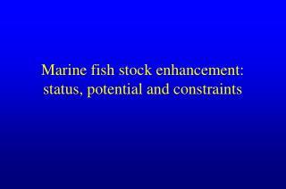 Marine fish stock enhancement: status, potential and constraints