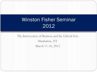 Winston Fisher Seminar 2012
