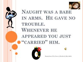 "Naught was a babe in arms.  He gave no trouble. Whenever he appeared you just ""carried"" him."