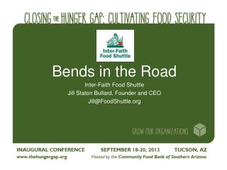Bends in the Road Inter-Faith Food Shuttle Jill Staton Bullard, Founder and CEO Jill@FoodShuttle.org