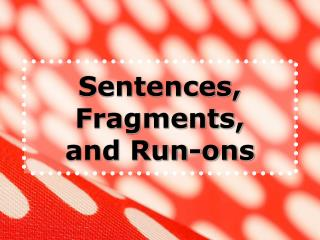Sentences, Fragments, and Run-ons