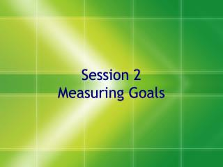 Session 2  Measuring Goals