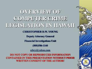 OVERVIEW OF COMPUTER CRIME LEGISLATION IN HAWAII CHRISTOPHER D.W. YOUNG Deputy Attorney General Financial Investigation