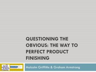 Questioning the obvious: The Way to perfect product finishing