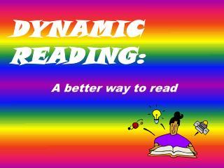 DYNAMIC READING: