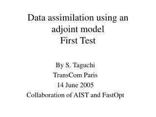 Data assimilation using an adjoint model First Test