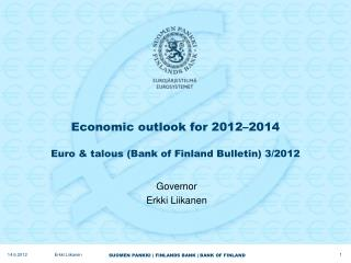 Economic outlook for 2012–2014 Euro & talous (Bank of Finland Bulletin) 3/2012