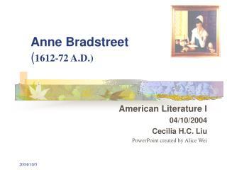 Anne Bradstreet  1612-72 A.D.