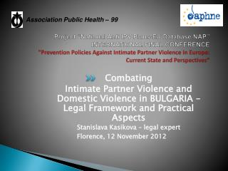 Combating Intimate Partner Violence and Domestic Violence in BULGARIA – Legal Framework and Practical Aspects Stanislav