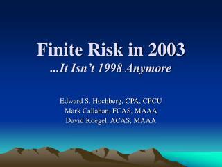 Finite Risk in 2003 ...It Isn't 1998 Anymore