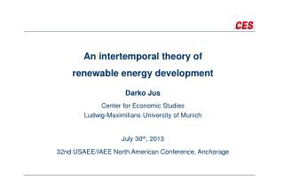 An  intertemporal  theory of  renewable  energy development Darko  Jus Center  for Economic Studies Ludwig-Maximilians