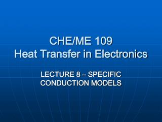 CHE/ME 109  Heat Transfer in Electronics