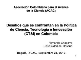 Asociación Colombiana para el Avance  de la Ciencia (ACAC) Desafíos que se confrontan en la Política de Ciencia, Tecnol