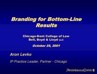 Branding for Bottom-Line Results Chicago-Kent College of Law Bell, Boyd & Lloyd  LLC October 25, 2001