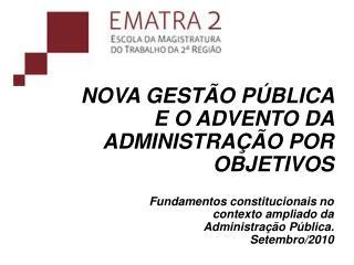nova gestão pública  e o advento da administração por objetivos Fundamentos constitucionais no contexto ampliado da  Ad