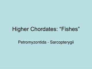 "Higher Chordates: ""Fishes"""