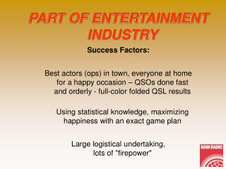 PART OF ENTERTAINMENT INDUSTRY Success Factors: