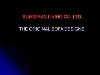 BUMMIRAS LIVING CO.,LTD THE ORIGINAL SOFA DESIGNS