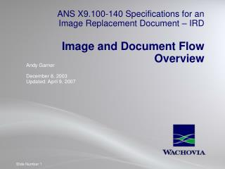 ANS X9.100-140 Specifications for an Image Replacement Document – IRD Image and Document Flow Overview