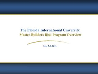 The Florida International University Master Builders Risk Program Overview May 7-8, 2012