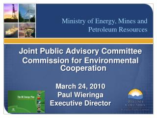 Joint Public Advisory Committee Commission for Environmental Cooperation March 24, 2010 Paul Wieringa Executive Directo