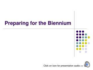Preparing for the Biennium