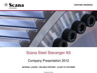 Scana Steel  Stavanger  AS Company  Presentation  2012